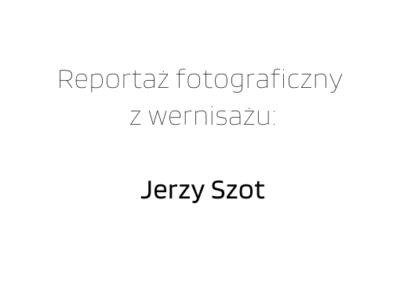 Reportaż fotograficzny z wernisażu_ Jerzy Szot-2